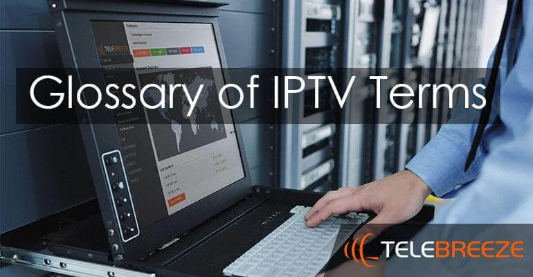 Glossary of IPTV Terms